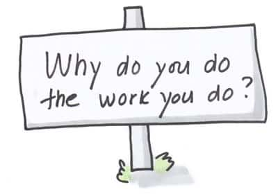 Why do you do the work you do sign